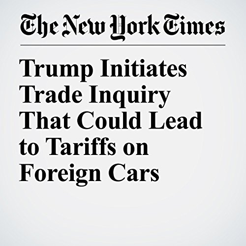 Trump Initiates Trade Inquiry That Could Lead to Tariffs on Foreign Cars copertina