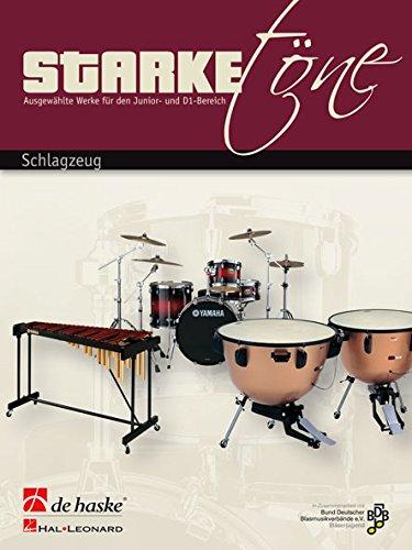 Starke ToeNe - Schlagzeug: AusgewaHlte Werke fur Den Junior- Und D1-Bereich
