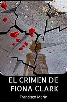 El crimen de Fiona Clark: Una historia real. Un crimen sin resolver. Un escritor que busca la verdad. PDF EPUB Gratis descargar completo