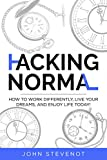 Hacking Normal: How to work differently, live your dreams, and enjoy life today! (English Edition)