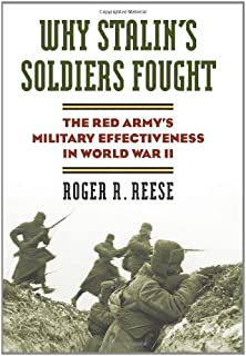 Why Stalin's Soldiers Fought: The Red Army's Military Effectiveness in World War II (Modern War Studies (Hardcover))