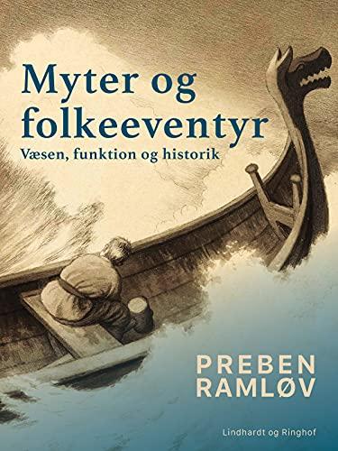 Myter og folkeeventyr. Væsen, funktion og historik (Danish Edition)