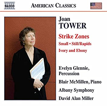 Joan Tower: Strike Zones, Small, Still/Rapids & Ivory and Ebony