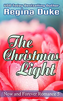 The Christmas Light (Now and Forever Romance Book 5) by [Regina Duke]