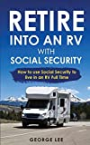 RV Living: Retire Into An RV With Social Security: How To Use Social Security To Live In An RV Full Time