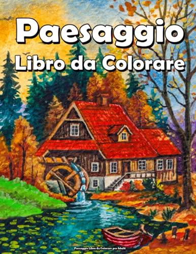 Paesaggio Libro da Colorare per Adulti: Con scene di campagna, case, natura, spiaggia, animali, fiori e altro ancora per rilassarsi e alleviare lo stress !!