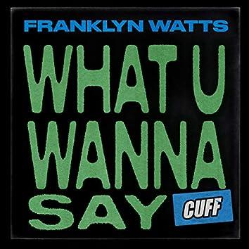What U Wanna Say