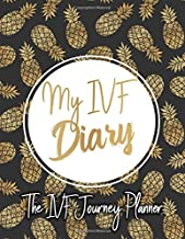 My IVF Diary: A Complete IVF Planner for Women Going Through Fertility Treatments. IVF Journal to Organize Your Medications, Appointments, Procedures ... Through Your In Vitro Fertilization Procedure