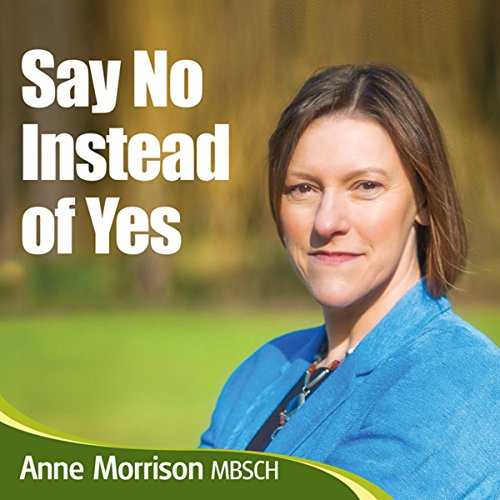 Say No Instead of Yes     Become More Relaxed and Comfortable Saying No              By:                                                                                                                                 Anne Morrison                               Narrated by:                                                                                                                                 Anne Morrison                      Length: 49 mins     1 rating     Overall 5.0