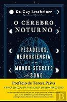 O Cérebro Noturno: Pesadelos, Neurociência e o Mundo Secreto do Sono
