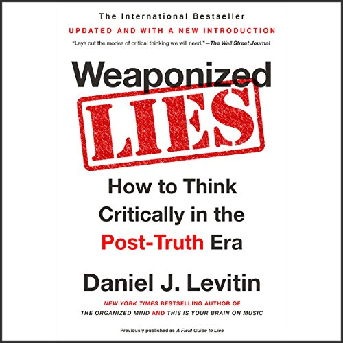 Weaponized Lies     How to Think Critically in the Post-Truth Era              By:                                                                                                                                 Daniel J. Levitin                               Narrated by:                                                                                                                                 Dan Piraro                      Length: 7 hrs and 22 mins     54 ratings     Overall 4.1