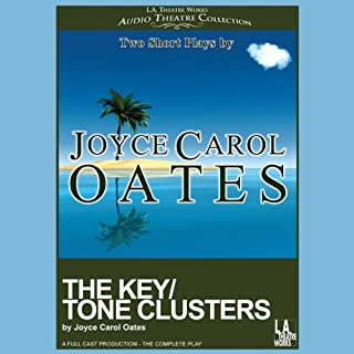 The Key/Tone Clusters     Two Short Plays by Joyce Carol Oates              By:                                                                                                                                 Joyce Carol Oates                               Narrated by:                                                                                                                                 Edward Asner,                                                                                        Hector Elizondo,                                                                                        Darryl Reed,                   and others                 Length: 1 hr and 16 mins     6 ratings     Overall 4.7