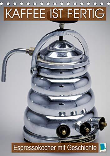 Espressokocher mit Geschichte: Kaffee ist fertig (Tischkalender 2021 DIN A5 hoch)