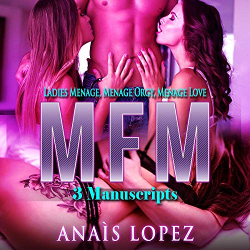 MFM: 3 Manuscripts - Ladies Menage, Menage Orgy, Menage Love audiobook cover art