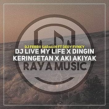 Dj Live My Life x Dingin Keringetan x Aki Akiyak