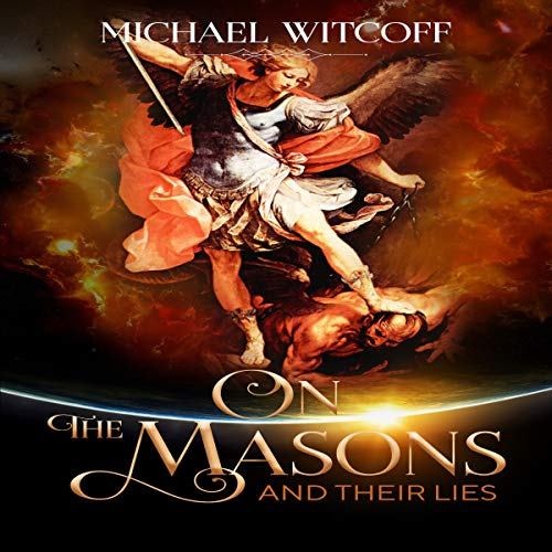 On the Masons and Their Lies: What Every Christian Needs to Know, Second Edition audiobook cover art