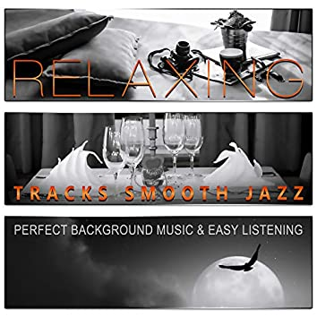 Relaxing Tracks Smooth Jazz: Restaurant Music and Easy Listening Songs for Dinner Time, Perfect Background Music, Candle Light Ambient & Lounge Music