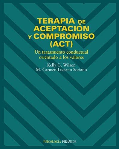 Terapia de aceptación y compromiso (ACT): Un tratamiento conductual orientado a los valores (Psicol