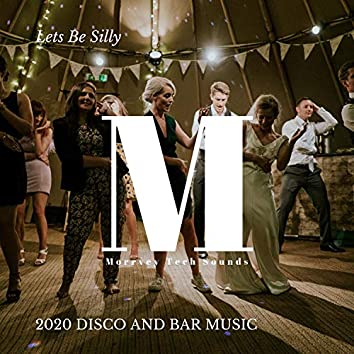 Lets Be Silly - 2020 Disco And Bar Music