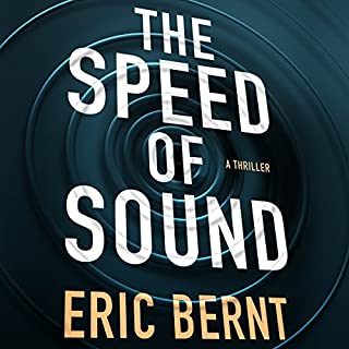 The Speed of Sound     (Speed of Sound Thrillers, Book 1)              Written by:                                                                                                                                 Eric Bernt                               Narrated by:                                                                                                                                 Christopher Lane                      Length: 10 hrs and 40 mins     52 ratings     Overall 4.5