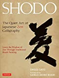 Sato, S: Shodo: The Quiet Art of Japanese Zen Calligraphy, Learn the Wisdom of Zen Through Traditional Brush Painting - Shozo Sato