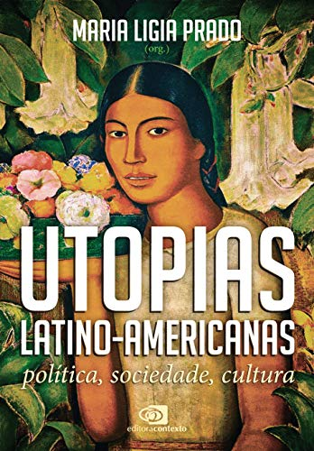 Utopias Latino-americanas: política, sociedade, cultura