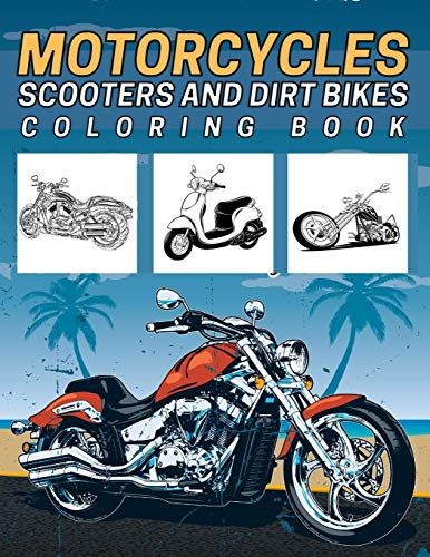 Motorcycles,Scooters And Dirt Bikes Coloring Book: 45 Colouring Designs For Kids,Teens And Adults (Choppers,Sport Bike,MotorBike,Motocross)
