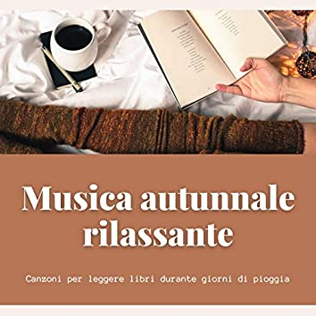 Musica autunnale rilassante: Canzoni per leggere libri durante giorni di pioggia