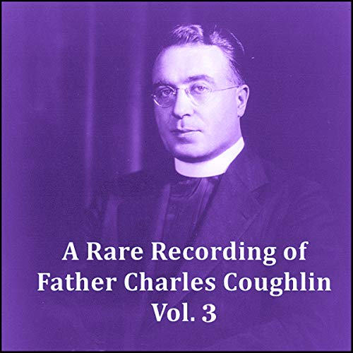 A Rare Recording of Father Charles Coughlin Vol. 3 audiobook cover art