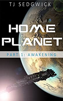 Home Planet: Awakening (Part 1) by [T.J. Sedgwick]