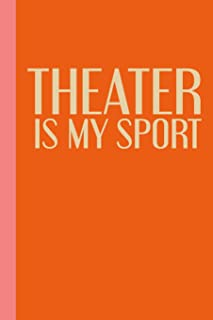 Theater Is My Sport: Modern 6 X 9 Notebook with Funny Saying for Cast and Crew to Use for Show Notes, Blocking, Planning, ...