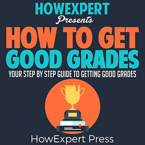 How to Get Good Grades: Your Step-by-Step Guide to Getting Good Grades cover art