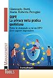 Gdpr La privacy nella pratica quotidiana: Tutte le domande a cui un DPO deve sapere rispondere