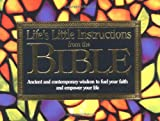Life's Little Instructions from the Bible: Ancient and Contemporary Wisdom to Fuel Your Faith and Empower Your Life (Life's Little Instruction Books (Unnumbered))