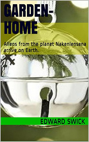 GARDEN-HOME: Aliens from the planet Nakenlensena arrive on Earth. (English Edition)