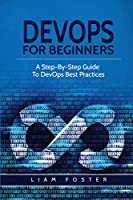 DevOps For Beginners: A Step-By-Step Guide To DevOps Best Practices