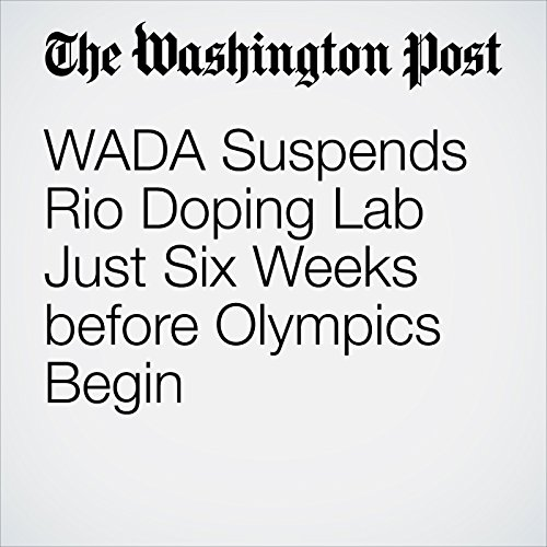 WADA Suspends Rio Doping Lab Just Six Weeks before Olympics Begin cover art