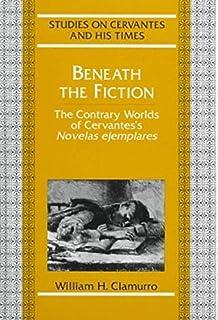 "Beneath the Fiction: The Contrary Worlds of Cervantes's ""Novelas ejemplares"""