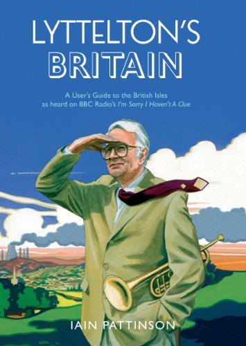 Lyttelton\'s Britain: A User\'s Guide to the British Isles as heard on BBC Radio\'s I\'m Sorry I Haven\'t A Clue
