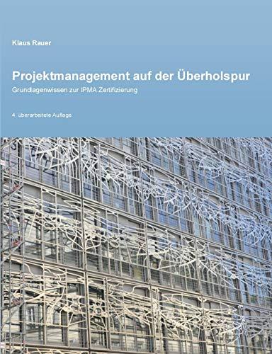 Projektmanagement auf der Überholspur: Grundlagenwissen zur IPMA Zertifizierung