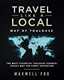 Travel Like a Local - Map of Toulouse: The Most Essential Toulouse (France) Travel Map for Every Adventure