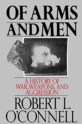 Compare Textbook Prices for Of Arms and Men: A History of War, Weapons, and Aggression 1 Edition ISBN 9780195053609 by O'Connell, Robert L.