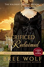 Sacrificed & Reclaimed: The Soldier's Daring Widow (Love's Second Chance: Tales of Lords & Ladies Book 6)