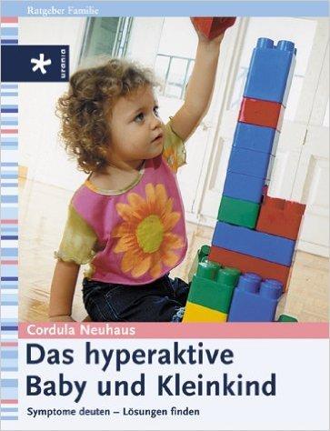 Das hyperaktive Baby und Kleinkind: Symptome deuten - Lšsungen finden ( MŠrz 2003 )