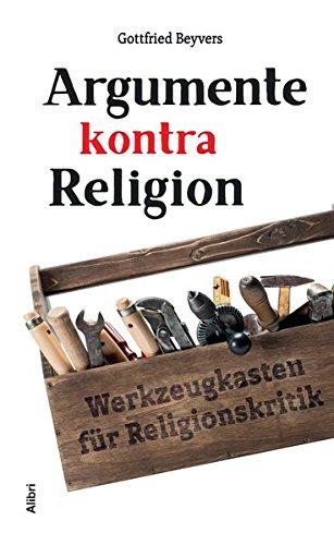 Argumente kontra Religion: Werkzeugkasten für Religionskritik