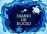 Diario de Buceo: Cuaderno de registro para 50 Inmersiones- Formato 20,96 x 15,24 cm con 102 Páginas - Libro de Inmersiones para Buceadores (Spanish Edition)