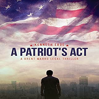 A Patriot's Act     Brent Marks Legal Thriller Series, Book 2              By:                                                                                                                                 Kenneth Eade                               Narrated by:                                                                                                                                 Patrick R. Golden                      Length: 5 hrs and 21 mins     11 ratings     Overall 3.3