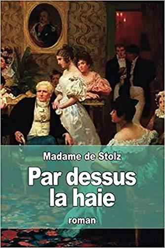 Par Dessus La Haie (French Edition): Par Dessus La Haie Livre de Madame de Stolz (French Edition)