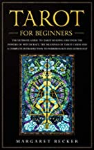 Tarot for Beginners: The Ultimate Guide to Tarot Reading. Discover the powers of witchcraft, the meanings of Tarot cards and a complete introduction to numerology and astrology
