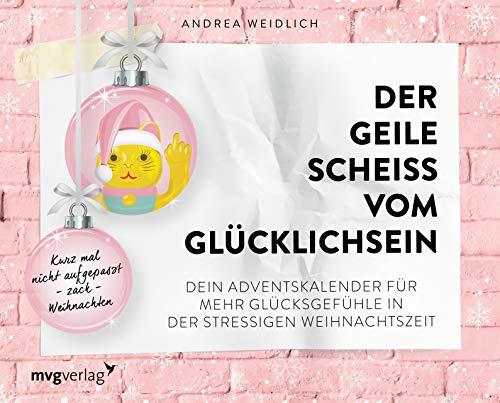 Der geile Scheiß vom Glücklichsein – Adventskalender: Kurz mal nicht aufgepasst – zack – Weihnachten. Dein Adventskalender für mehr Glücksgefühle in der stressigen Weihnachtszeit
